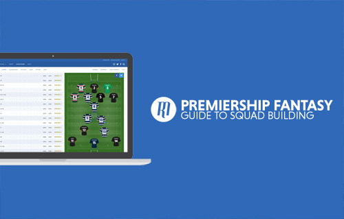 Premiership Fantasy: Guide to Squad Building
